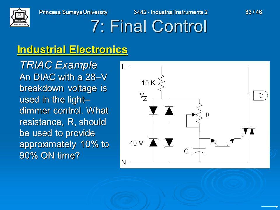 Princess Sumaya University3442 - Industrial Instruments 233 / 46 7: Final Control Industrial Electronics TRIAC Example An DIAC with a 28–V breakdown v