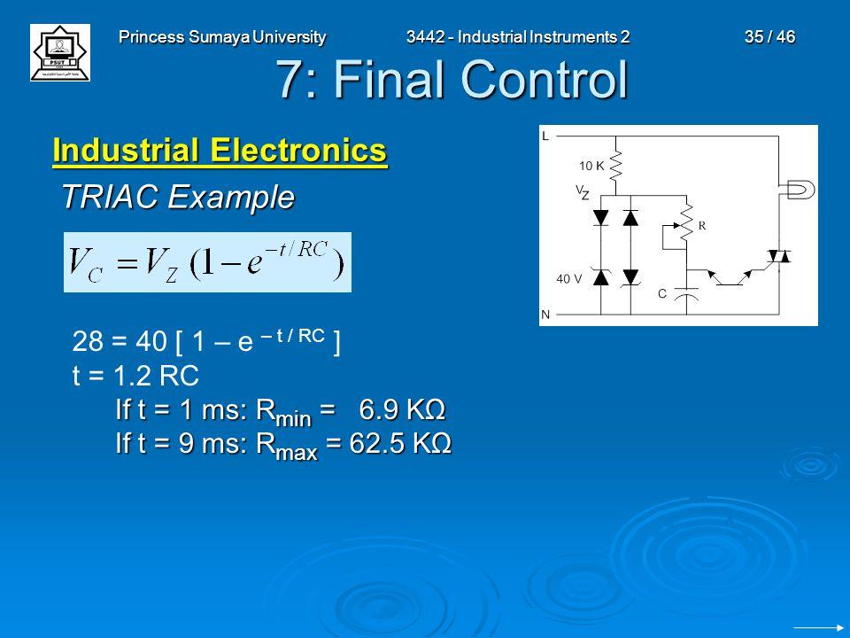 Princess Sumaya University3442 - Industrial Instruments 235 / 46 7: Final Control Industrial Electronics TRIAC Example 28 = 40 [ 1 – e – t / RC ] t =