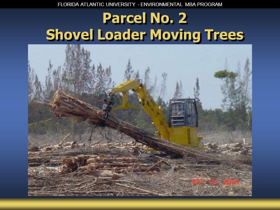 FLORIDA ATLANTIC UNIVERSITY - ENVIRONMENTAL MBA PROGRAM Parcel No. 2 Shovel Loader Moving Trees