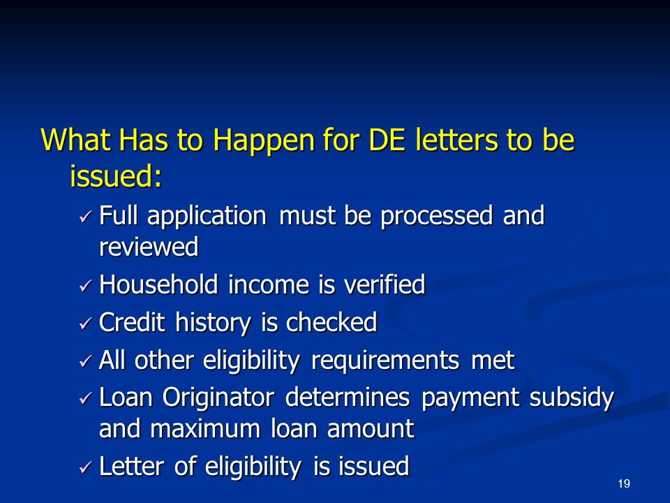 19 What Has to Happen for DE letters to be issued: Full application must be processed and reviewed Full application must be processed and reviewed Hou