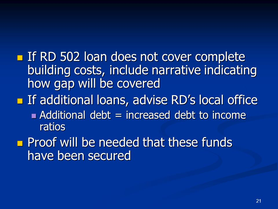 21 If RD 502 loan does not cover complete building costs, include narrative indicating how gap will be covered If RD 502 loan does not cover complete