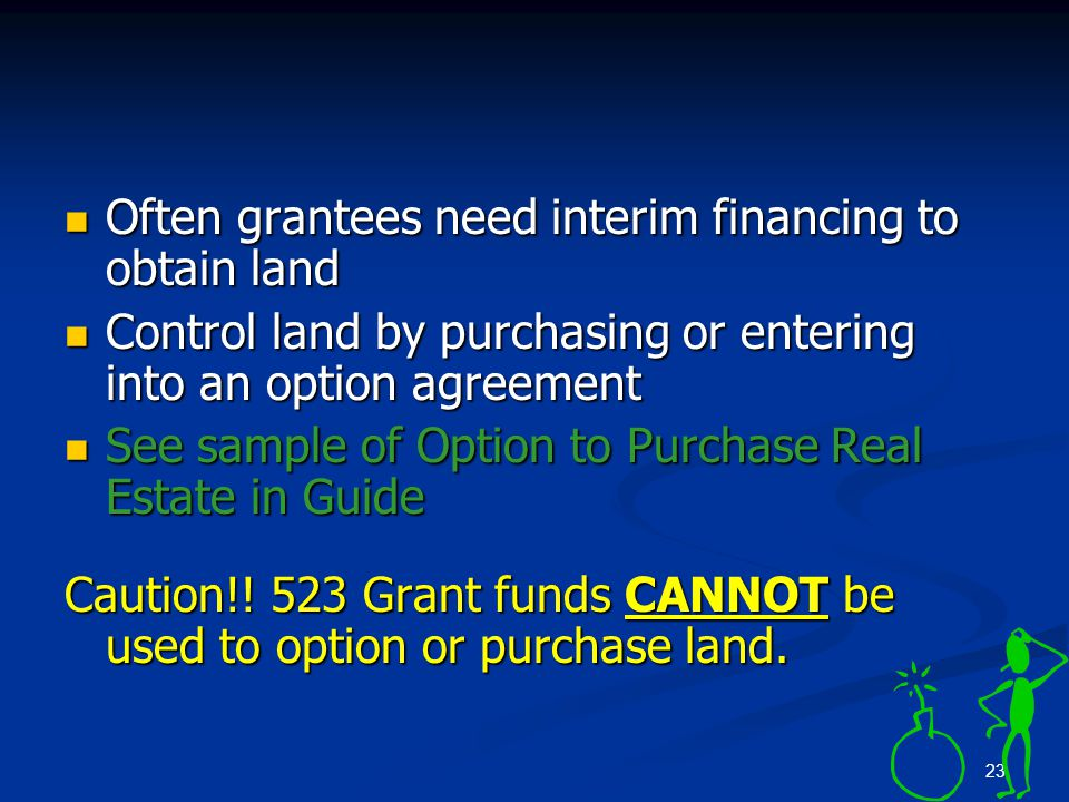 23 Often grantees need interim financing to obtain land Often grantees need interim financing to obtain land Control land by purchasing or entering in