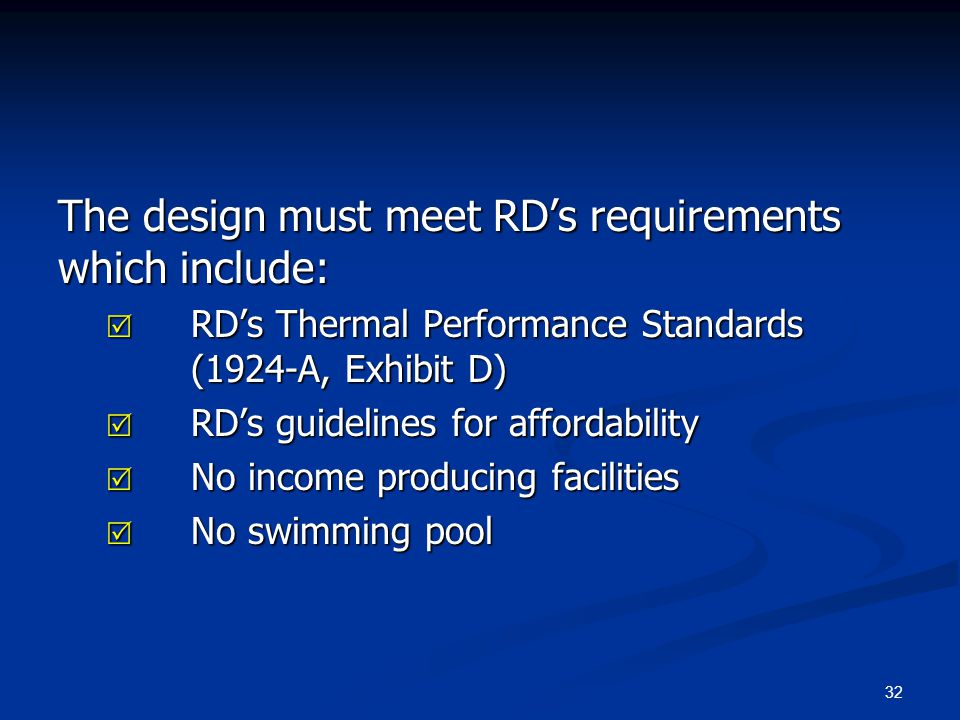 32 The design must meet RD's requirements which include:  RD's Thermal Performance Standards (1924-A, Exhibit D)  RD's guidelines for affordability
