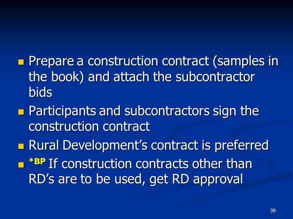 39 Prepare a construction contract (samples in the book) and attach the subcontractor bids Prepare a construction contract (samples in the book) and a
