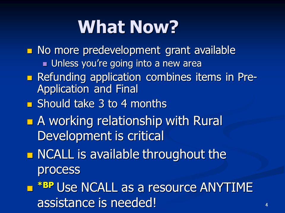 4 What Now? No more predevelopment grant available No more predevelopment grant available Unless you're going into a new area Unless you're going into