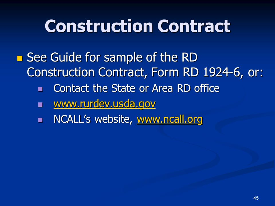 45 Construction Contract See Guide for sample of the RD Construction Contract, Form RD 1924-6, or: See Guide for sample of the RD Construction Contrac