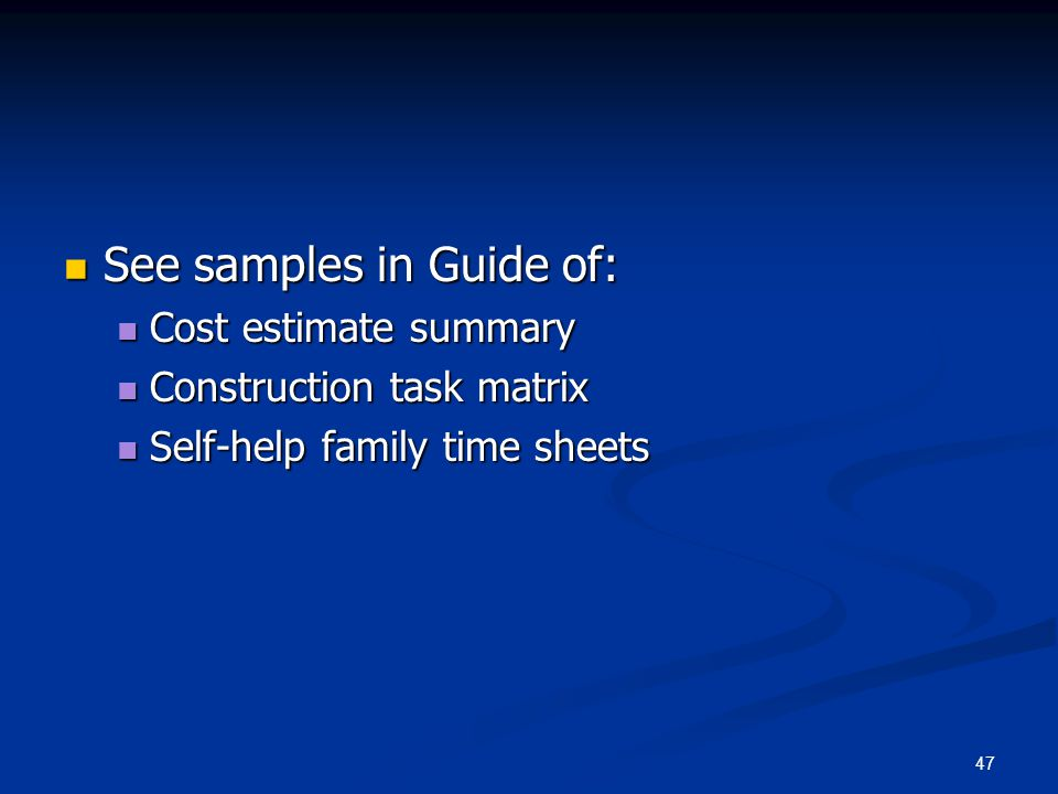 47 See samples in Guide of: See samples in Guide of: Cost estimate summary Cost estimate summary Construction task matrix Construction task matrix Sel