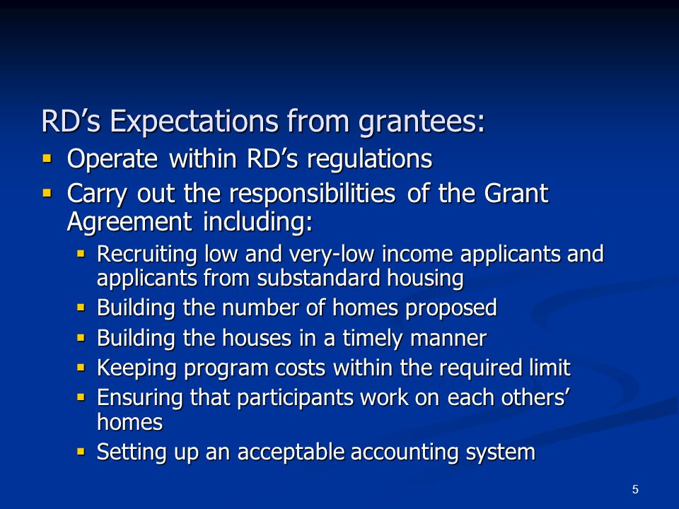 5 RD's Expectations from grantees:  Operate within RD's regulations  Carry out the responsibilities of the Grant Agreement including:  Recruiting l