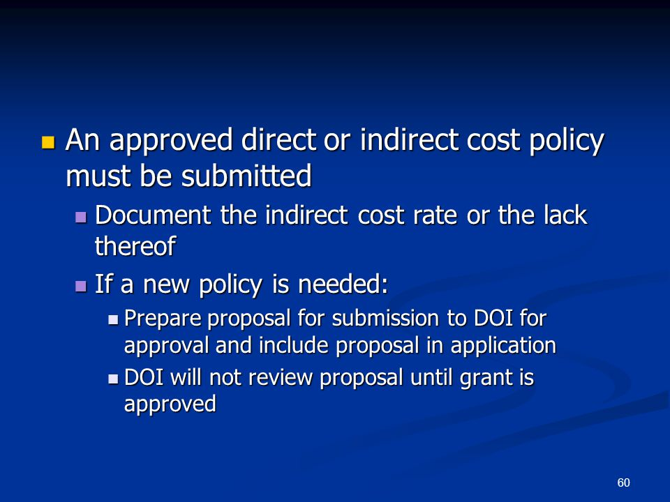 60 An approved direct or indirect cost policy must be submitted An approved direct or indirect cost policy must be submitted Document the indirect cos