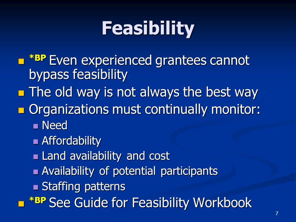 7 Feasibility *BP Even experienced grantees cannot bypass feasibility *BP Even experienced grantees cannot bypass feasibility The old way is not alway