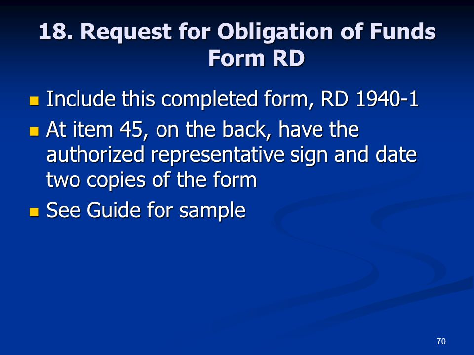 70 18. Request for Obligation of Funds Form RD Include this completed form, RD 1940-1 Include this completed form, RD 1940-1 At item 45, on the back,