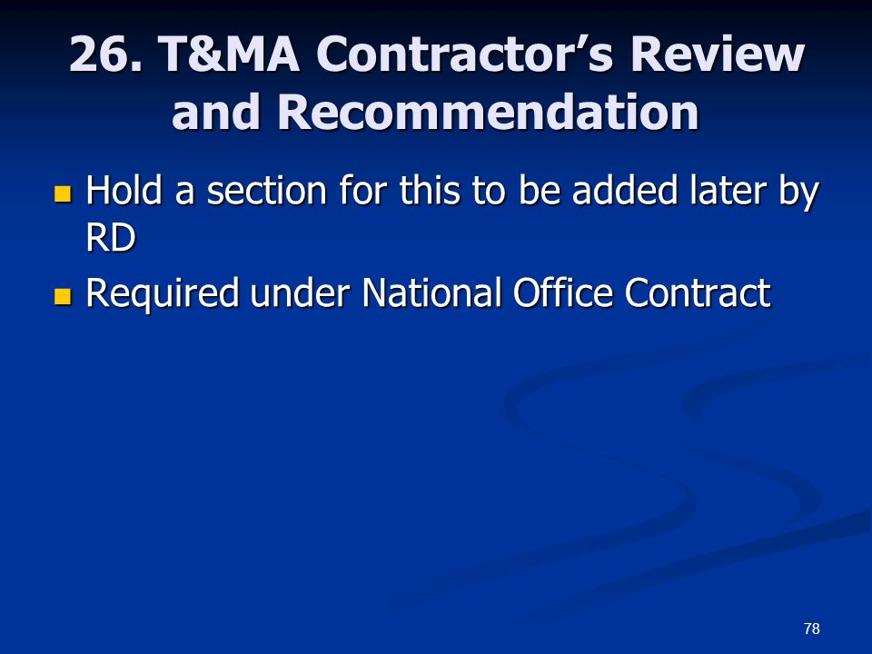78 26. T&MA Contractor's Review and Recommendation Hold a section for this to be added later by RD Hold a section for this to be added later by RD Req