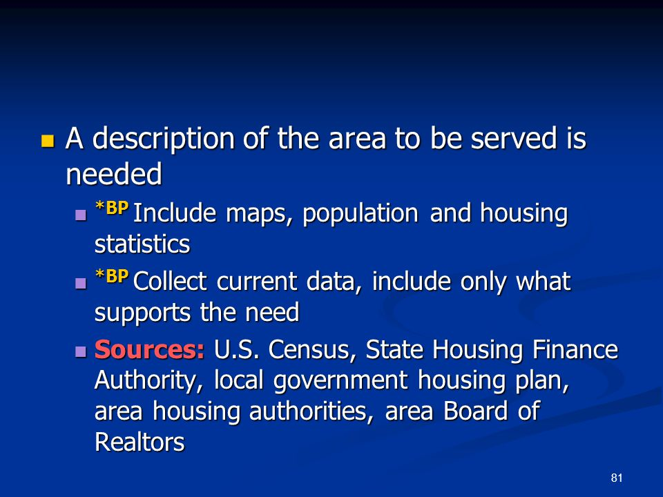 81 A description of the area to be served is needed A description of the area to be served is needed *BP Include maps, population and housing statisti