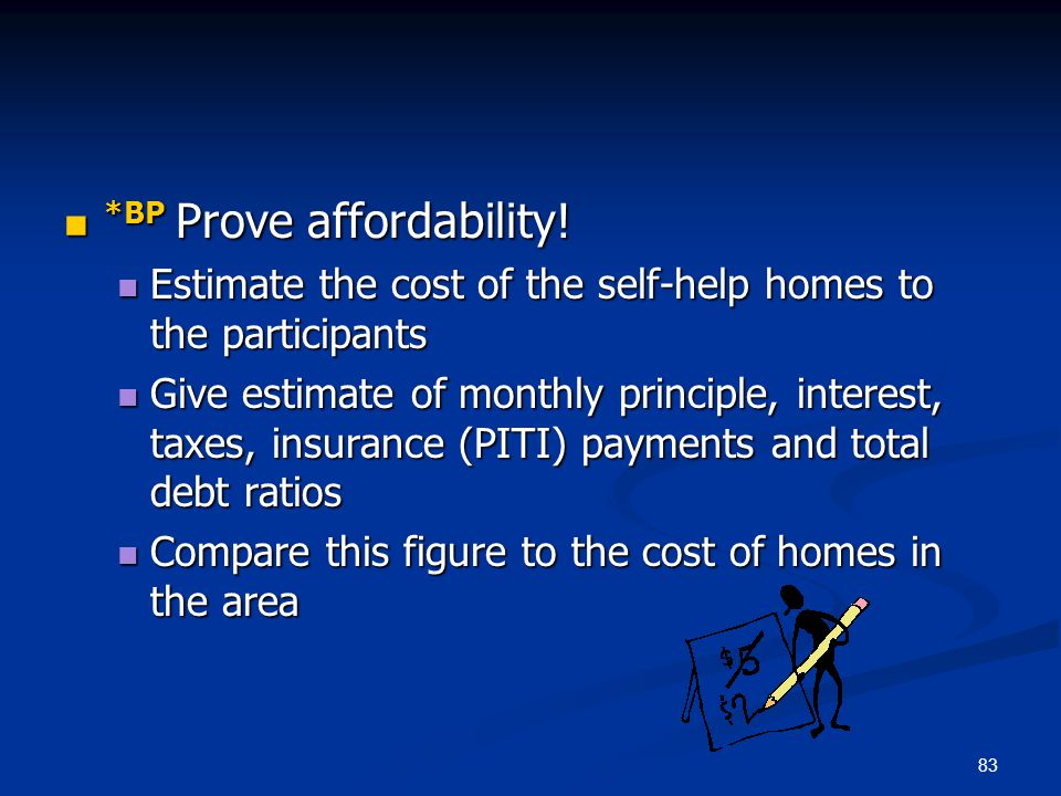 83 *BP Prove affordability! *BP Prove affordability! Estimate the cost of the self-help homes to the participants Estimate the cost of the self-help h