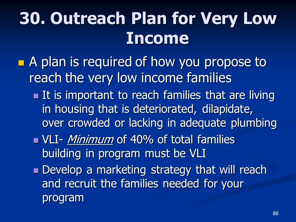 88 30. Outreach Plan for Very Low Income A plan is required of how you propose to reach the very low income families A plan is required of how you pro
