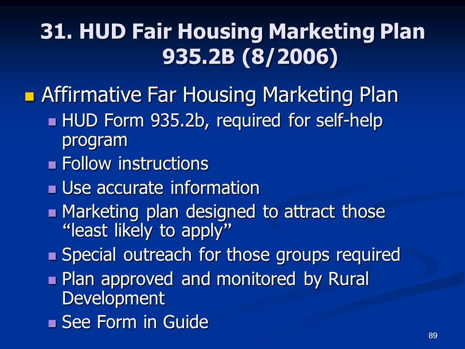 89 31. HUD Fair Housing Marketing Plan 935.2B (8/2006) Affirmative Far Housing Marketing Plan Affirmative Far Housing Marketing Plan HUD Form 935.2b,