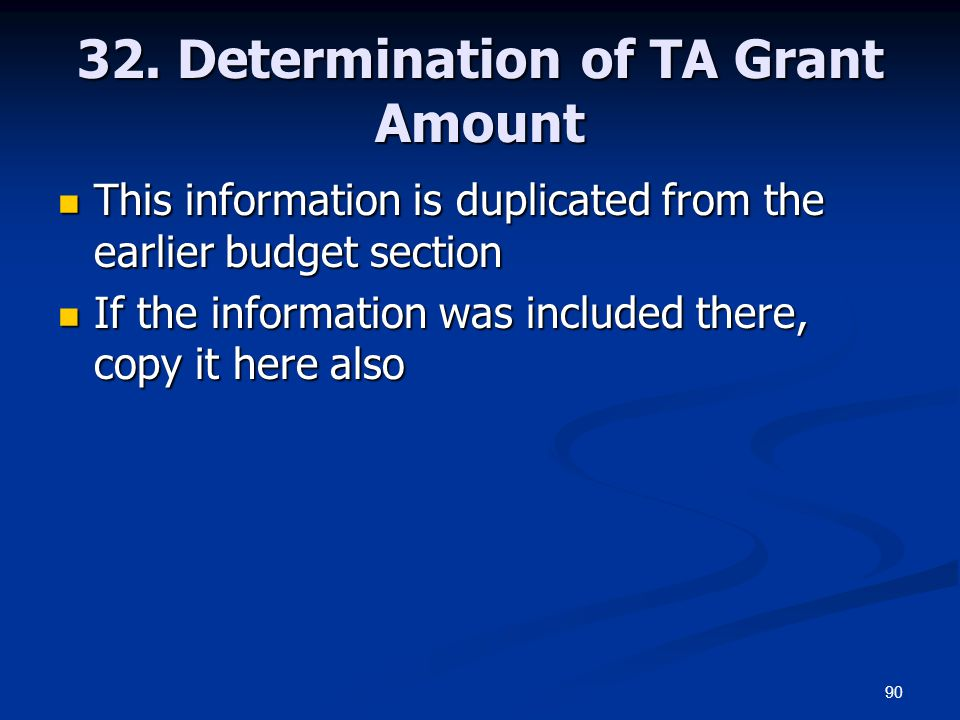 90 32. Determination of TA Grant Amount This information is duplicated from the earlier budget section This information is duplicated from the earlier