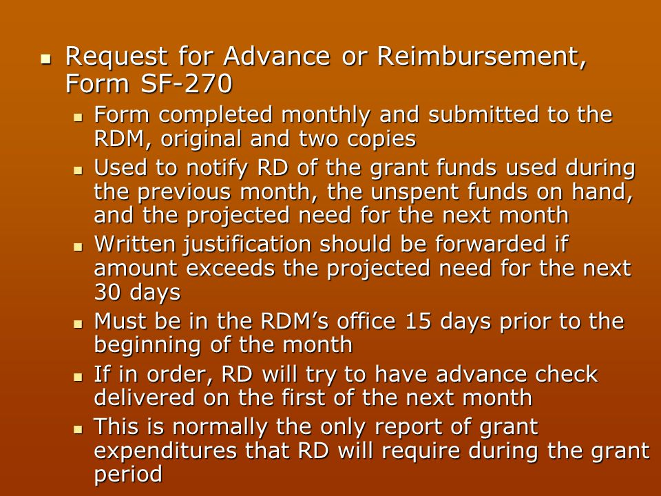 Request for Advance or Reimbursement, Form SF-270 Request for Advance or Reimbursement, Form SF-270 Form completed monthly and submitted to the RDM, o