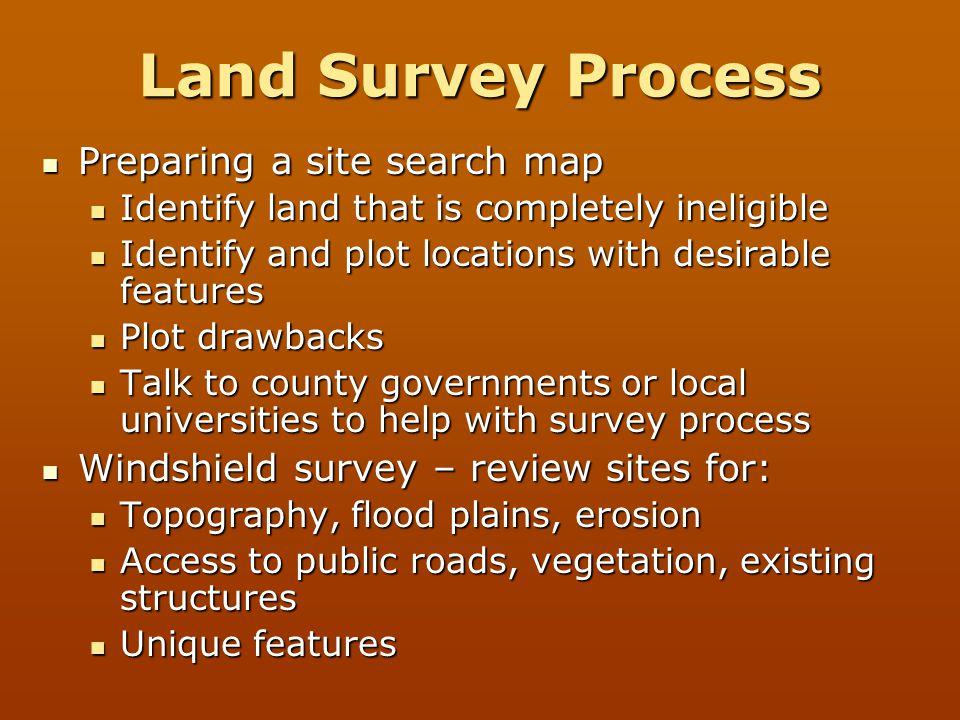 Land Survey Process Preparing a site search map Preparing a site search map Identify land that is completely ineligible Identify land that is complete