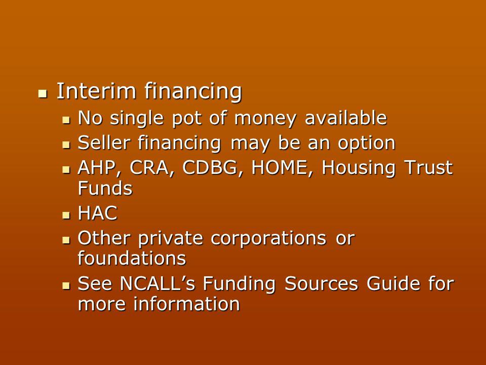 Interim financing Interim financing No single pot of money available No single pot of money available Seller financing may be an option Seller financi