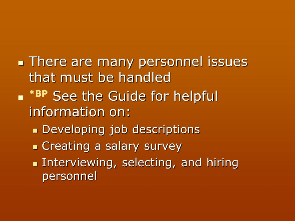 There are many personnel issues that must be handled There are many personnel issues that must be handled See the Guide for helpful information on: *B