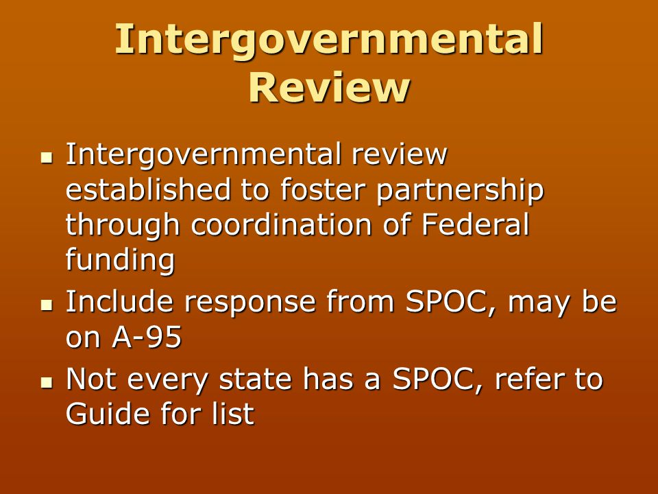Intergovernmental Review Intergovernmental review established to foster partnership through coordination of Federal funding Intergovernmental review e