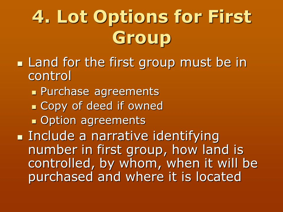 4. Lot Options for First Group Land for the first group must be in control Land for the first group must be in control Purchase agreements Purchase ag