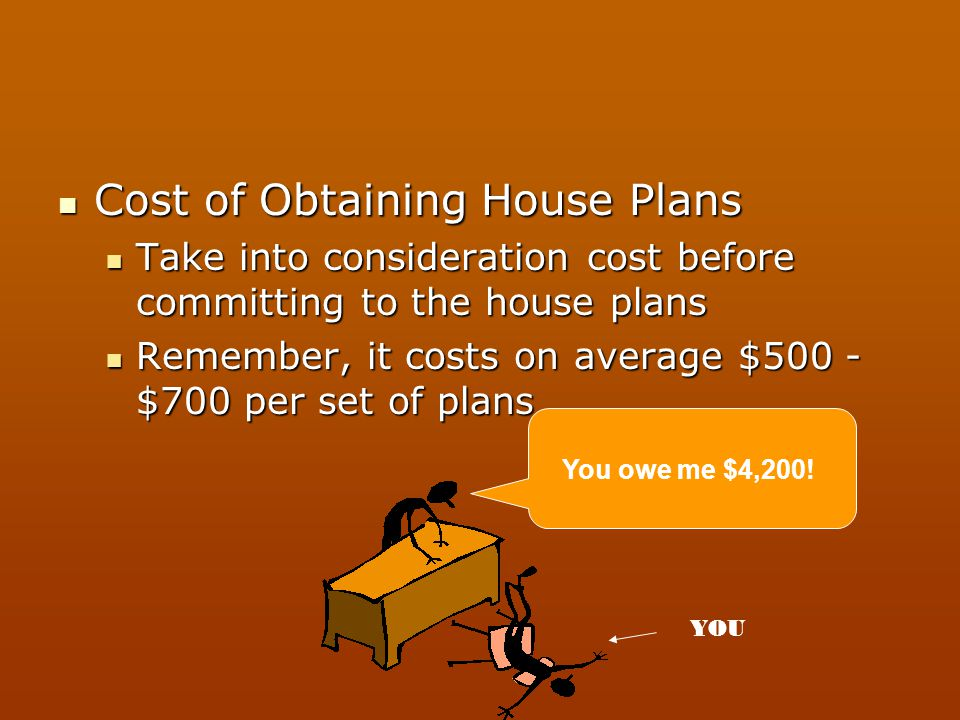 Cost of Obtaining House Plans Cost of Obtaining House Plans Take into consideration cost before committing to the house plans Take into consideration
