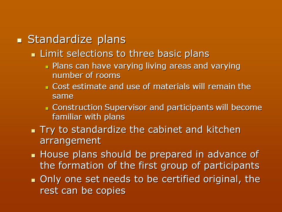 Standardize plans Standardize plans Limit selections to three basic plans Limit selections to three basic plans Plans can have varying living areas an