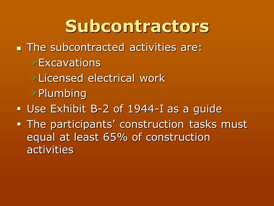 Subcontractors The subcontracted activities are: The subcontracted activities are:  Excavations  Licensed electrical work  Plumbing  Use Exhibit B