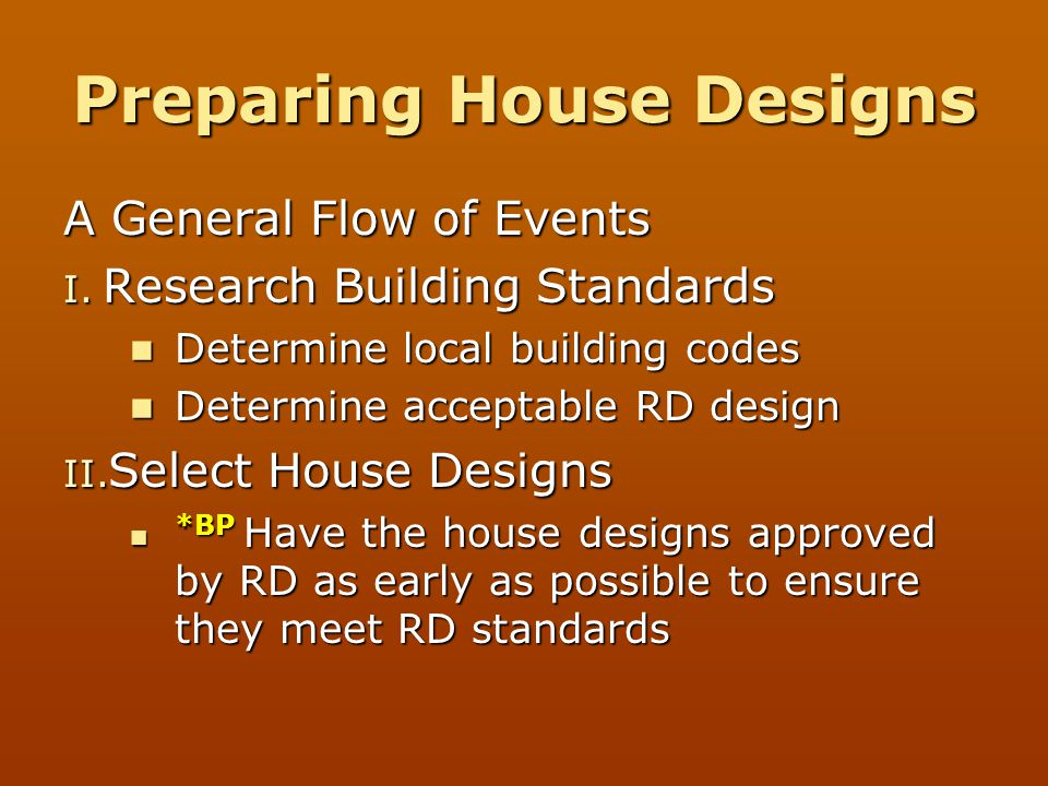 Preparing House Designs A General Flow of Events I. Research Building Standards Determine local building codes Determine local building codes Determin