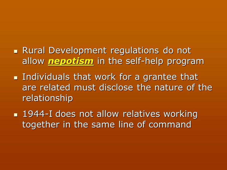Rural Development regulations do not allow nepotism in the self-help program Rural Development regulations do not allow nepotism in the self-help prog