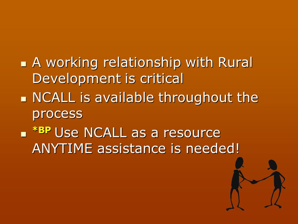A working relationship with Rural Development is critical A working relationship with Rural Development is critical NCALL is available throughout the