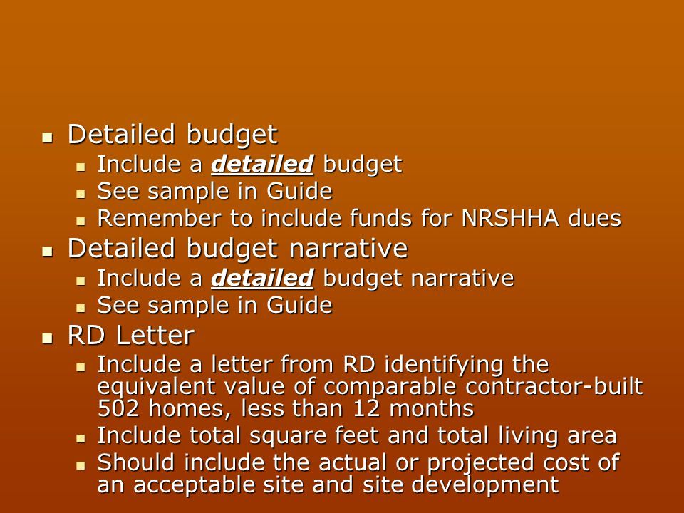 Detailed budget Detailed budget Include a detailed budget Include a detailed budget See sample in Guide See sample in Guide Remember to include funds