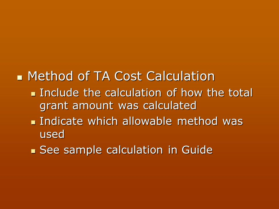 Method of TA Cost Calculation Method of TA Cost Calculation Include the calculation of how the total grant amount was calculated Include the calculati