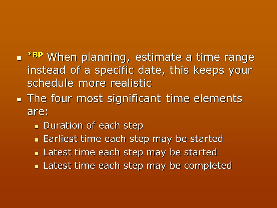 *BP When planning, estimate a time range instead of a specific date, this keeps your schedule more realistic *BP When planning, estimate a time range