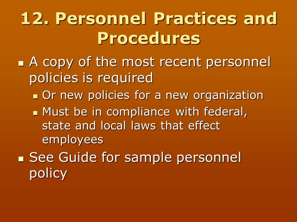 12. Personnel Practices and Procedures A copy of the most recent personnel policies is required A copy of the most recent personnel policies is requir