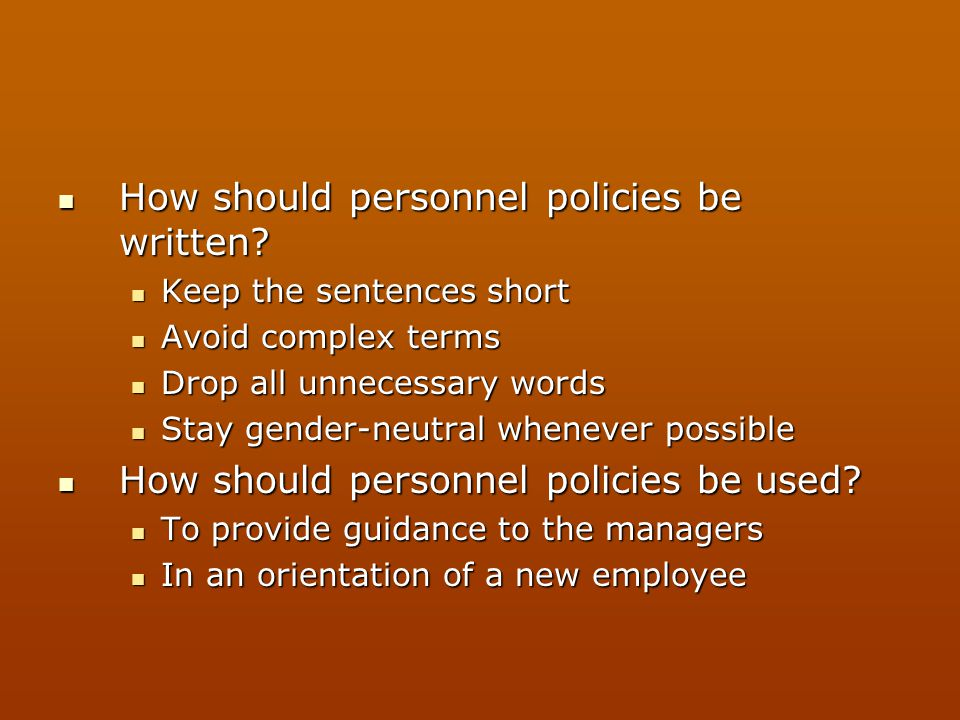 How should personnel policies be written? How should personnel policies be written? Keep the sentences short Keep the sentences short Avoid complex te