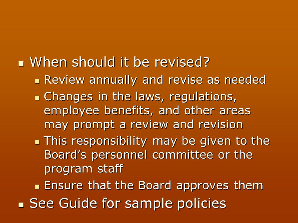 When should it be revised? When should it be revised? Review annually and revise as needed Review annually and revise as needed Changes in the laws, r