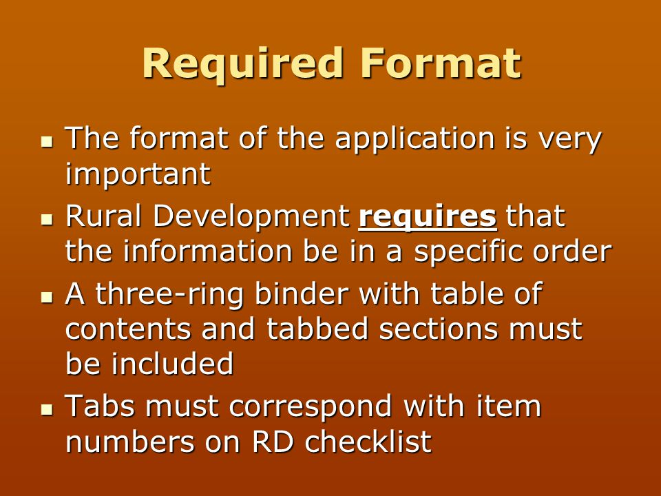 Required Format The format of the application is very important The format of the application is very important Rural Development requires that the in
