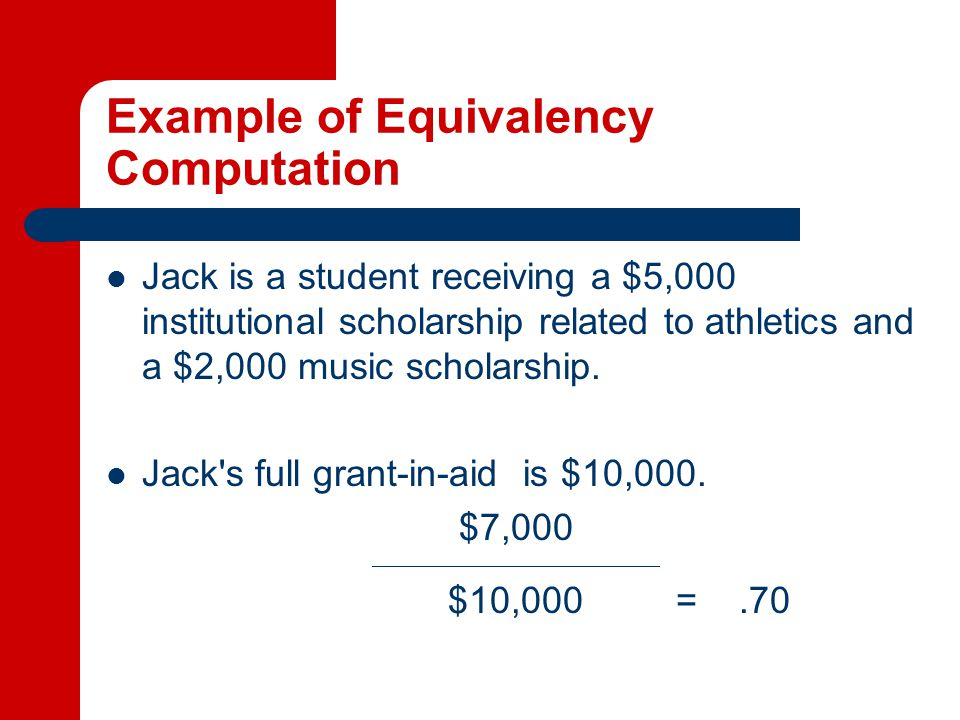 Example of Equivalency Computation Jack is a student receiving a $5,000 institutional scholarship related to athletics and a $2,000 music scholarship.