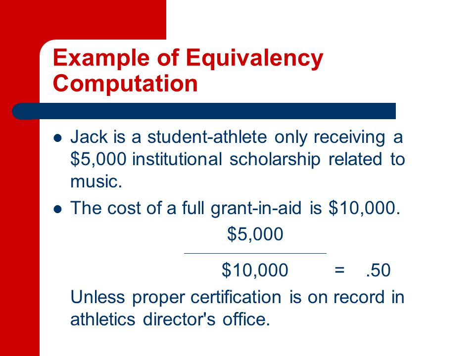 Example of Equivalency Computation Jack is a student-athlete only receiving a $5,000 institutional scholarship related to music.