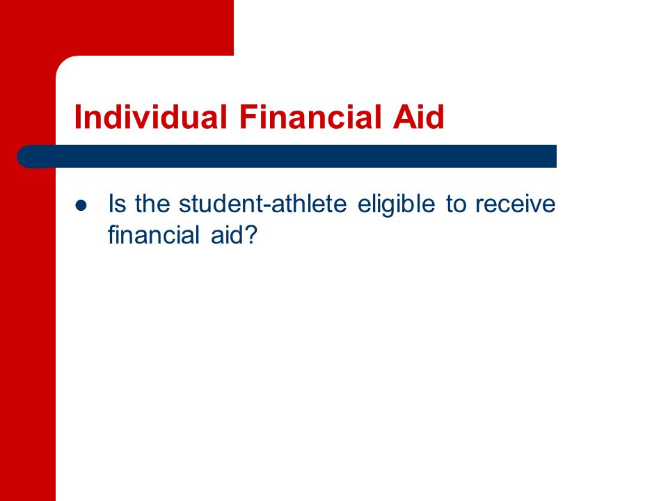 Individual Financial Aid Is the student-athlete eligible to receive financial aid?