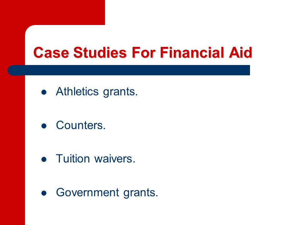 Case Studies For Financial Aid Athletics grants. Counters. Tuition waivers. Government grants.