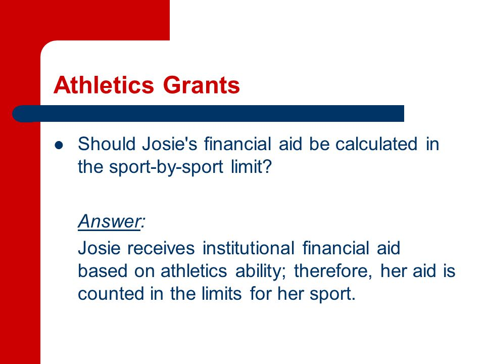 Athletics Grants Should Josie s financial aid be calculated in the sport-by-sport limit.