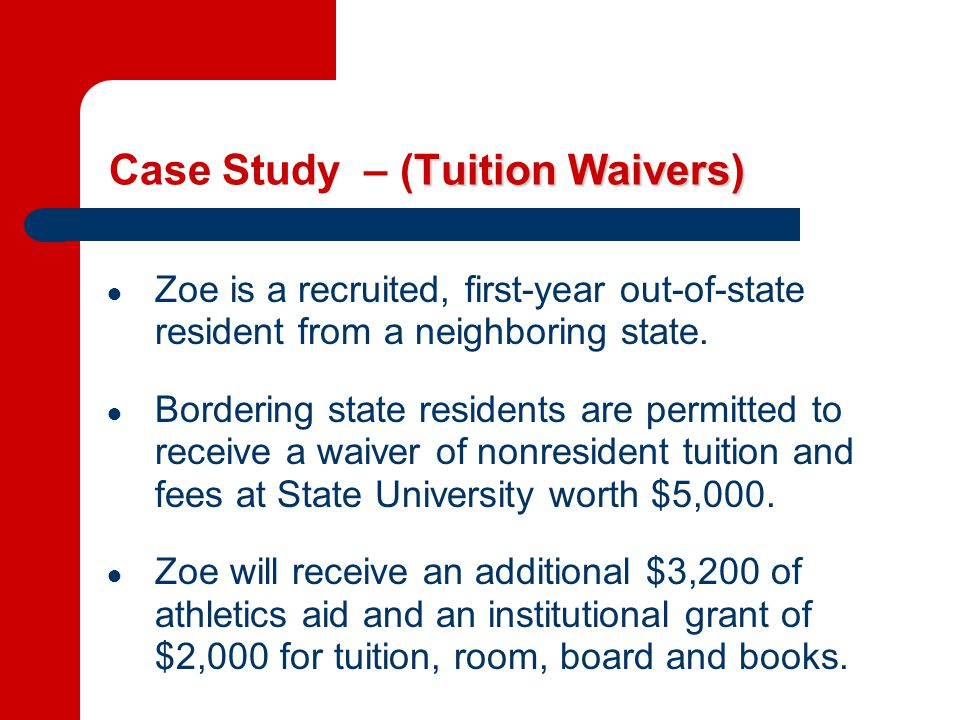 Tuition Waivers) Case Study – (Tuition Waivers) ● Zoe is a recruited, first-year out-of-state resident from a neighboring state.