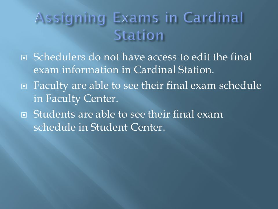  Schedulers do not have access to edit the final exam information in Cardinal Station.
