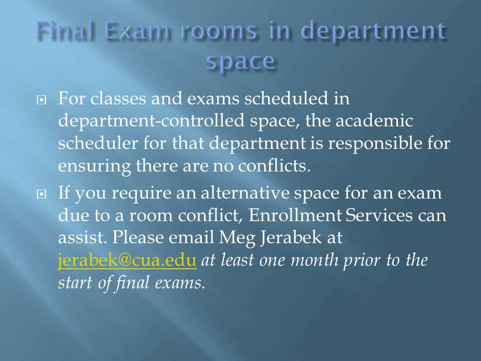  For classes and exams scheduled in department-controlled space, the academic scheduler for that department is responsible for ensuring there are no