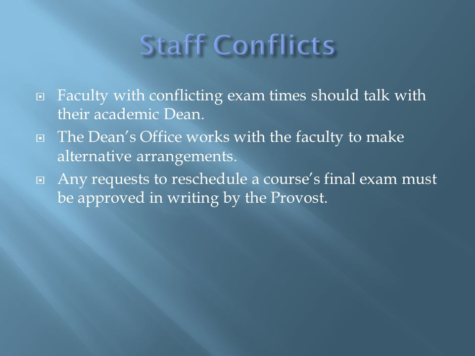  Faculty with conflicting exam times should talk with their academic Dean.