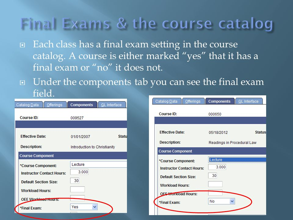 """ Each class has a final exam setting in the course catalog. A course is either marked """"yes"""" that it has a final exam or """"no"""" it does not.  Under the"""